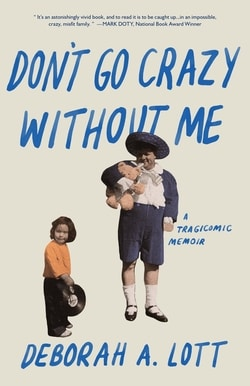 Don't Go Crazy With­out Me: A Tragi­com­ic Memoir by Deb­o­rah A. Lott
