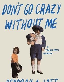 Don't Go Crazy Without Me: A Tragicomic Memoir by Deborah A. Lott