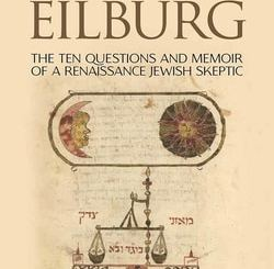 Eliezer Eilburg: The Ten Questions and Memoir of a Renaissance Jewish Skeptic by Joseph Davis