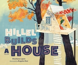 Hil­lel Builds a House by Shoshana Lep­on