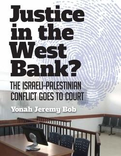 Justice in the West Bank?: The Israeli-Palestinian Conflict Goes to Court by Yonah Jeremy Bob