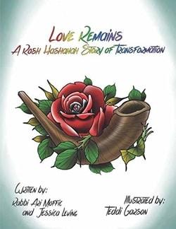 Love Remains: A Rosh Hashanah Story of Transformation by Rabbi Ari Moffic