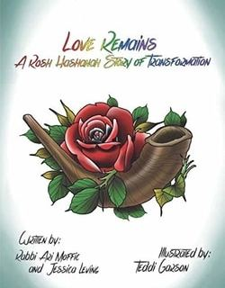 Love Remains: A Rosh Hashanah Story of Transformation by Rabbi Ari Moffic