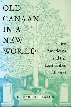 Old Canaan in a New World: Native Americans and the Lost Tribes of Israel by Elizabeth Fenton