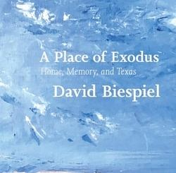 A Place of Exodus: Home, Memory, and Texas by David Biespiel