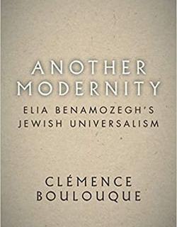 Another Modernity: Elia Benamozegh's Jewish Universalism by Clémence Boulouque