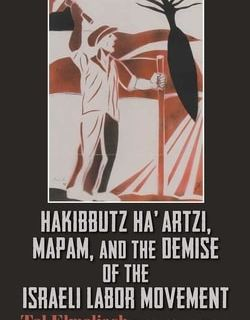 Hakibbutz Ha'artzi, Mapam, and the Demise of the Israeli Labor Movement by Tal Elmaliach