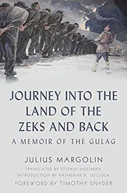 Journey into the Land of the Zeks and Back: A Memoir of the Gulag by Julius Margolin