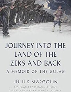 Jour­ney into the Land of the Zeks and Back: A Mem­oir of the Gulag by Julius Mar­golin