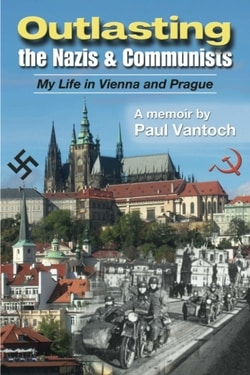 Outlasting the Nazis and Communists: My Life in Vienna and Prague by Paul Vantoch