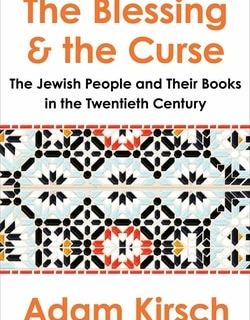 The Blessing and the Curse: The Jewish People and Their Books in the Twentieth Century by Adam Kirsch