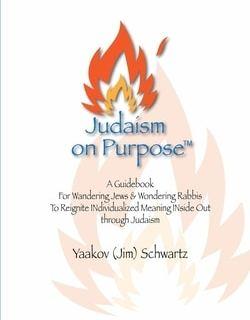 Judaism on Purpose by Yaakov (Jim) Schwartz
