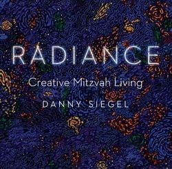 Radiance: Creative Mitzvah Living by Danny Siegel