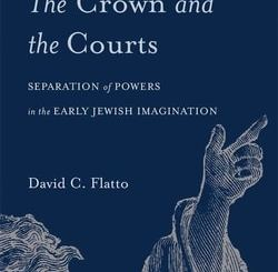 The Crown and the Courts: Separation of Powers in the Early Jewish Imagination by David C. Flatto