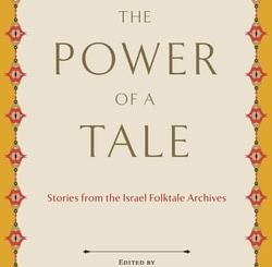 The Power of a Tale: Stories from the Israel Folklore Archives; edited by Haya Bar-Itzhak and Idit Pintel-Ginsberg