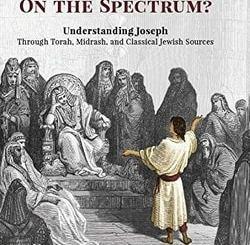 Was Yosef on the Spectrum? by Samuel J. Levine