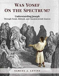 Was Yosef on the Spectrum? by Samuel J. Levine