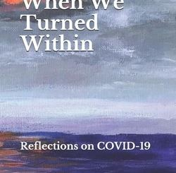 When We Turned Within: Reflections on COVID-19; Edited by Menachem Creditor, Sarah Tuttle-Singer