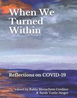 When We Turned With­in: Reflec­tions on COVID-19; Edited by Menachem Creditor, Sarah Tuttle-Singer