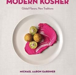 Modern Kosher: Global Flavors, New Traditions by Michael Aaron Gardiner