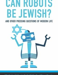 Can Robots Be Jewish? And Other Pressing Questions of Modern Life by Amy Schwartz (editor)