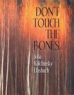 Don't Touch the Bones by Julia Kolchinsky Dasbach