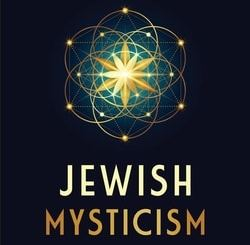 Jewish Mysticism: The Ultimate Guide to Understanding Kabbalah, Merkabah Mysticism, and Ashkenazi Hasidism by Mari Silva