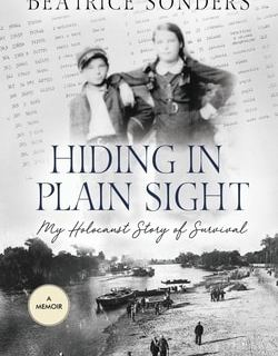 Hiding in Plain Sight: My Holocaust Story of Survival by Beatrice Sonders