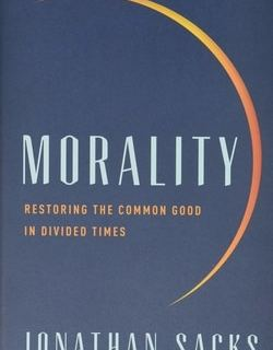 Moral­i­ty: Restor­ing the Com­mon Good in Divid­ed Times by Jonathan Sacks