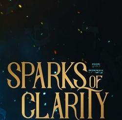 Sparks of Clarity: Novel, Uplifting, and Encouraging Torah thoughts based on Divrei Chazal by Rabbi Zev ''Buddy'' Berkowitz