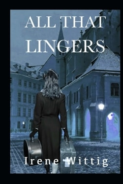 All That Lingers by Irene Wittig