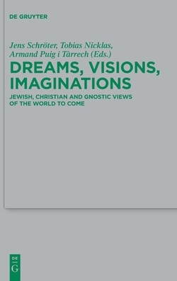 Dreams, Visions, Imaginations: Jewish, Christian and Gnostic Views of the World to Come