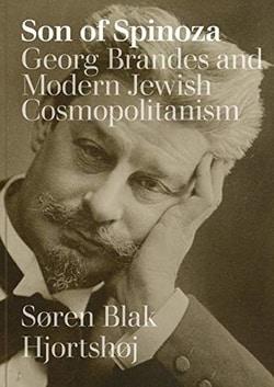 Son of Spinoza: Georg Brandes and Modern Jewish Cosmopolitanism by Søren Blka Hjortshøj
