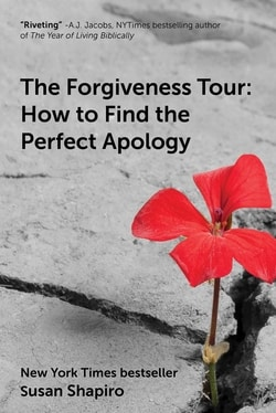The Forgiveness Tour: How To Find the Perfect Apology by Susan Shapiro