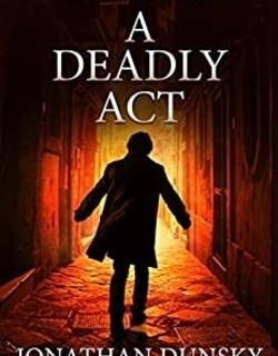 A Dead­ly Act by Jonathan Dun­sky
