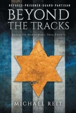 Beyond the Tracks: Based on Harrowing True Events by Michael Reit