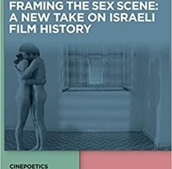 Framing the Sex Scene: A New Take on Israeli Film History by Naomi Rolef