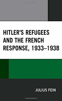 Hitler's Refugees and the French Response, 1933–1938 by Julius Fein