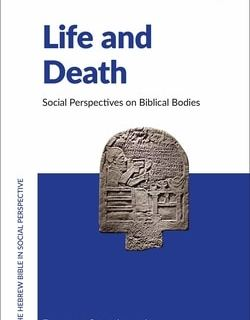 Life and Death: Social Perspectives on Biblical Bodies; Edited by Francesca Stavrakopoulou