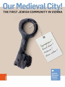 Our Medieval City!: The First Jewish Community in Vienna