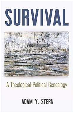 Survival: A Theological-Political Genealogy by Adam Y. Stern