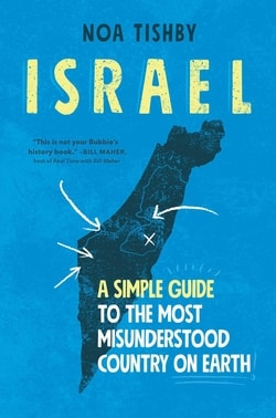Israel: A Simple Guide to the Most Misunderstood Country on Earth by Noa Tishby