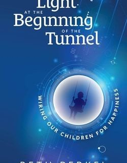 Light at the Beginning of the Tunnel : Wiring our Children for Happiness by Beth Perkel