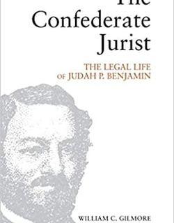 The Confederate Jurist: The Legal Life of Judah P. Benjamin by William C. Gilmore