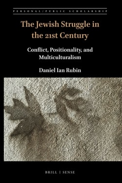 The Jewish Struggle in the 21st Century: Conflict, Positionality, and Multiculturalism by Daniel Ian Rubin