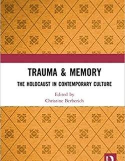 Trauma & Memory: The Holocaust in Contemporary Culture by Christine Berberich (Editor)
