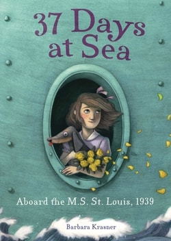 37 Days at Sea: Aboard the M.S. St. Louis, 1939 by Barbara Krasner