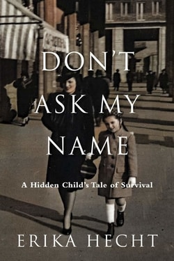 Don't Ask My Name: A Hidden Child's Tale of Survival by Erika Hecht