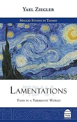 Lamentations: Faith in a Turbulent World by Yael Ziegler