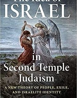 The Idea of Israel in Second Temple Judaism: A New Theory of People, Exile, and Israelite Identity by Jason A. Staples